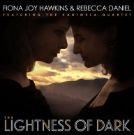 The Lightness of Dark: a new Classical Crossover album by Fiona Joy Hawkins and Rebecca Daniels