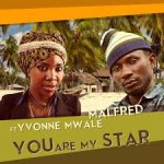 New Release: Malfred feat. Yvonne Mwale - You Are My Star
