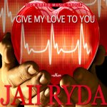 Give My Love To You by JAii RyDa coming soon 1/19/18