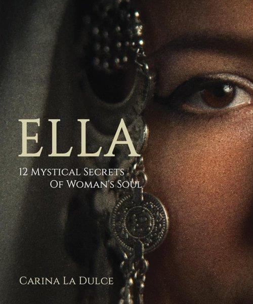 ELLA 12 Secrets Of Woman\'s Soul by Carina La Dulce