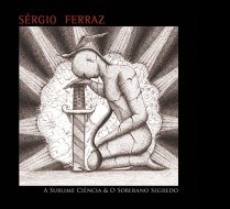 SERGIO FERRAZ - The Sublime Science and The Sovereig Secret