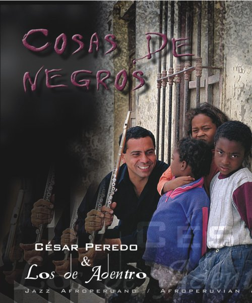 Cesar Peredo - Cosas de negros - afroperuvian jazz - 2004 by Cesar Peredo