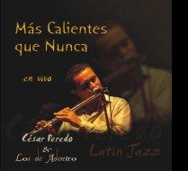 Cesar Peredo - Mas calientes que nunca - latin jazz - 2007