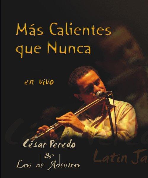 Cesar Peredo - Mas calientes que nunca - latin jazz - 2007 by Cesar Peredo