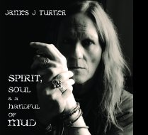 Spirit, Soul & a Handful of Mud, James J Turner, Album Cover