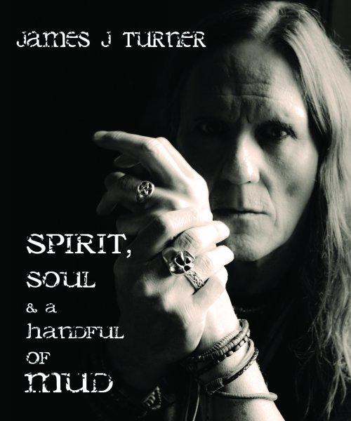 Spirit, Soul & a Handful of Mud, James J Turner, Album Cover by James J Turner