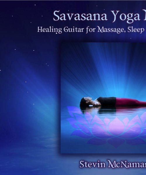 Savasana Yoga Music : Healing Guitar for Massage, Sleep and Yoga Nidra by Stevin McNamara